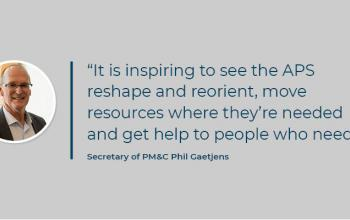 """""""It is inspiring to see the APS reshape and reorient, move resources where they're needed and get help to people who need it"""" Secretary of PM&C Phil Gaetjens"""