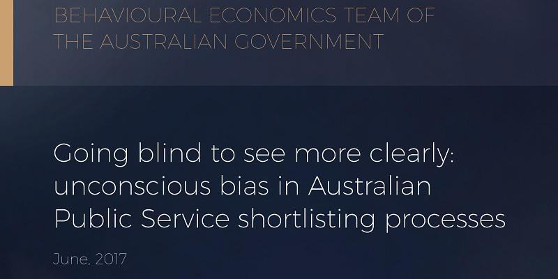 BETA. Going blind to see more clearly: unconscious bias in Australian Public Service shortlisting processes