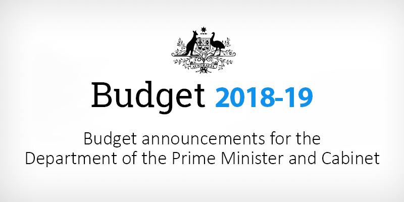 Budget 2018-19: Budget announcements for the Department of the Prime Minister and Cabinet