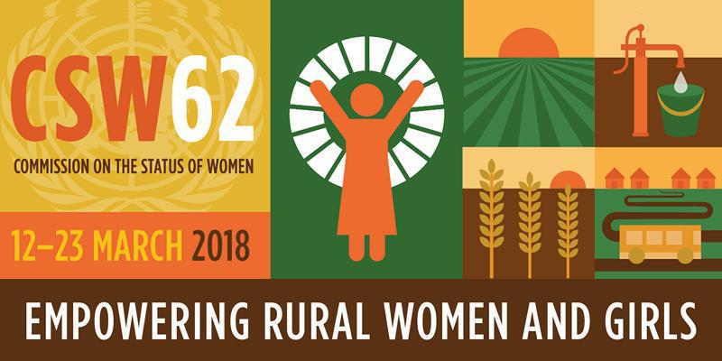 CSW62, Commission on the Status of Women, 12-23 March 2018, Empowering Rural Women and Girls