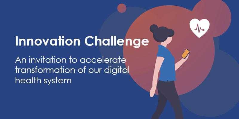 Innovation Challenge - An invitation to accelerate transformation of our digital health system