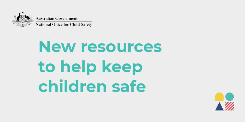 Australian Government National Office for Child Safety – New resources to help keep children safe
