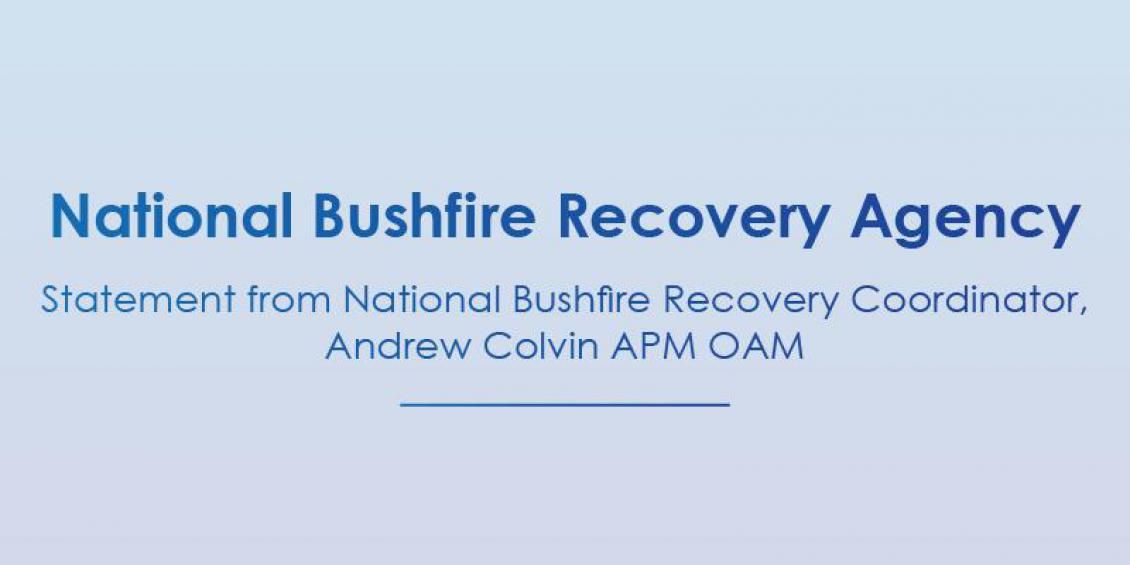 National Bushfire Recovery Agency - Statement from National Bushfire Recovery Coordinator, Andrew Colvin APM OAM
